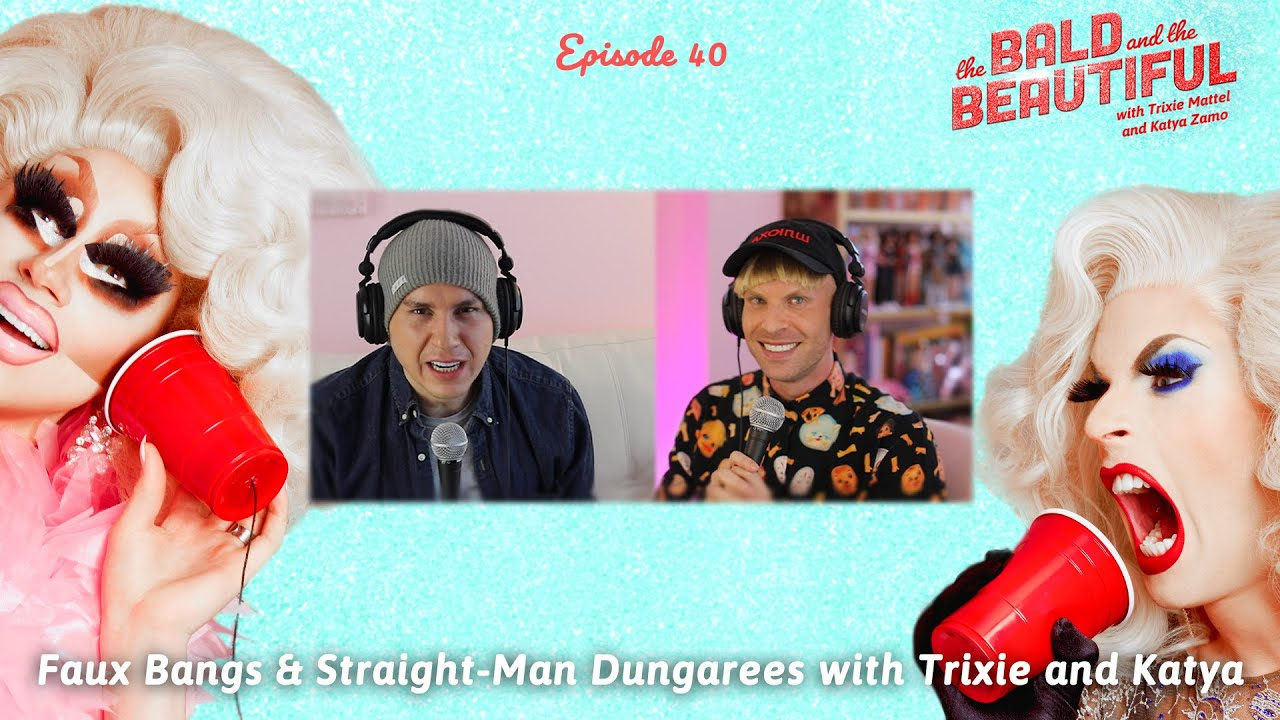 Download Faux Bangs & Straight-Man Dungarees with Trixie and Katya | The Bald and the Beautiful