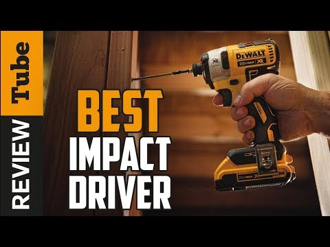 ✅Impact Driver: Best Impact Drivers 2019 (Buying Guide)