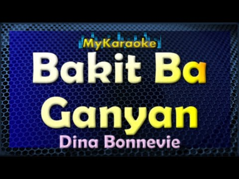 Bakit Ba Ganyan - Karaoke version in the style of Dina Bonnevie