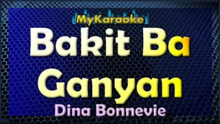 Bakit Ba Ganyan - Karaoke version in the style of Dina Bonnevie