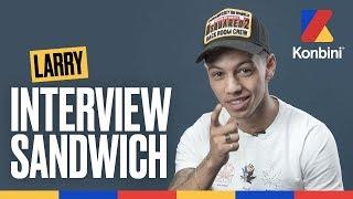 Larry - Ma mère va me tuer en voyant cette interview | Interview Sandwich | Konbini