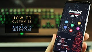 How to customize your Android smartphone (2017)