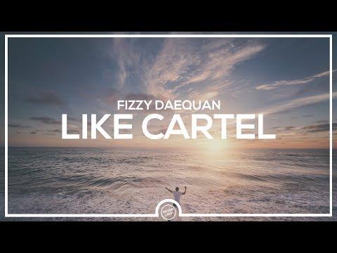 Fizzy Daequan - Like Cartel