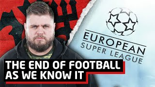 THE END OF FOOTBALL AS WE KNOW IT | European Super League Reaction