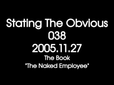"Stating The Obvious #038 - Politics: Discussion of the book ""The Naked Employee"""