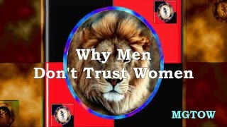 Why Men Don't Trust Women -- MGTOW