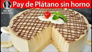 PAY DE PLATANO SIN HORNO | Vicky Receta Facil