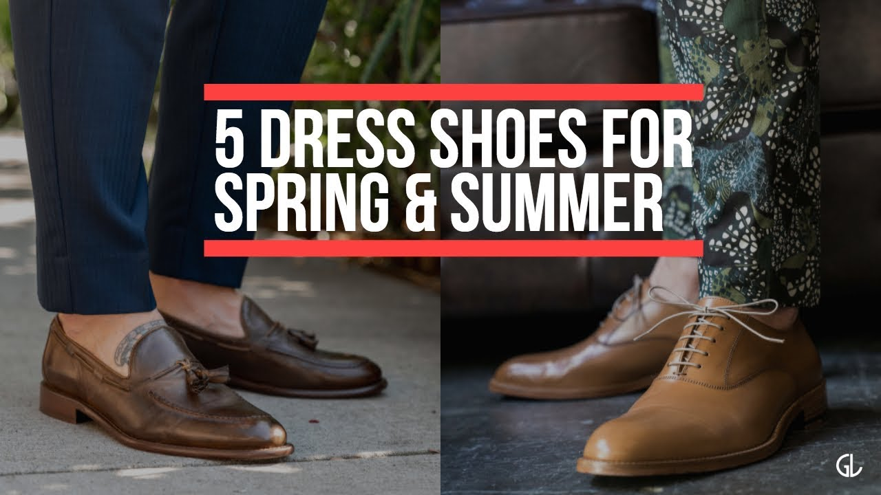 5 Perfect Dress Shoes For Spring And Summer Men S Fashion 2018