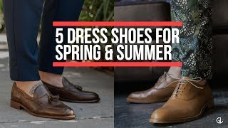 5 PERFECT Dress Shoes For Spring and Summer    Men