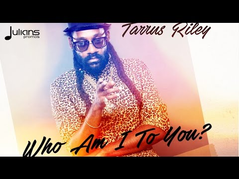 Tarrus Riley - Who Am I To You?