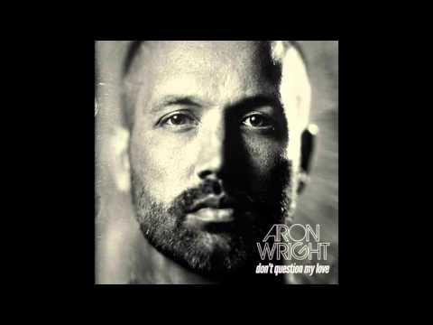 Aron Wright-Don't question my love