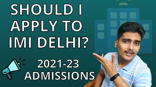 🔥 Don't apply to IMI Delhi before watching this Video | 2021-2023 Admissions