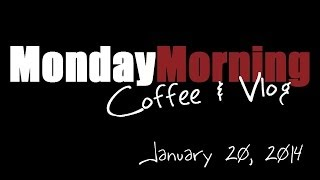 Monday Morning Coffee Vlog: Jan 20 2014 Thumbnail