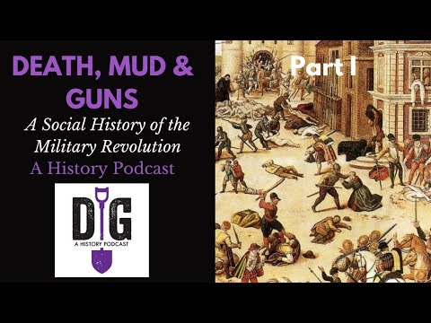 Death, Mud and Guns: A Social History of the Military Revolution Part 1