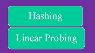 Hashing - Collision Resolution with Linear Probing (Open Addressing)