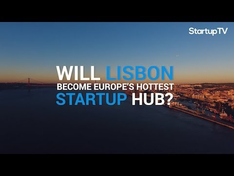 Lisbon: The Upcoming Startup Hub in Europe | Startup Ecosystems | StartupTV
