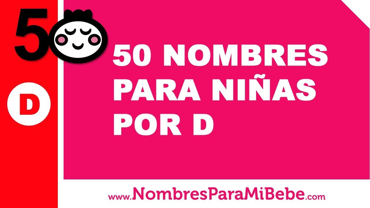 50 Nombres Para Niñas Por D Los Mejores Nombres De Bebé Www Nombresparamibebe Com Youtube
