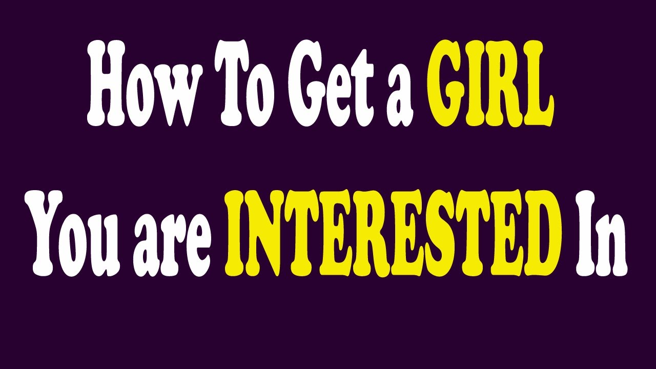 How To Make A Woman Interested In You