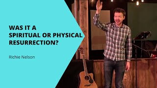 Was is a Spiritual or Physical Resurrection? | Richie Nelson | Deeper Church