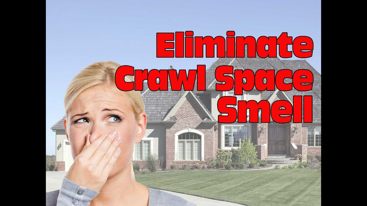 How to Eliminate Crawl Space Smell