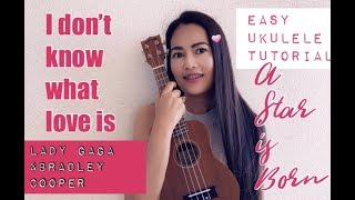 Lady Gaga & Bradley Cooper I DON'T KNOW WHAT LOVE IS Ukulele Tutorial Video