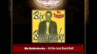 Bix Beiderbecke – At the Jazz Band Ball