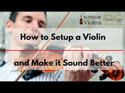 How to Setup a Violin and Make it Sound Better