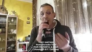 Tony Gaetani - Nu' me portà a casa (Monologo di F. Califano) Home Karaoke
