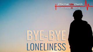 Effective Life Church - Bye-Bye Loneliness - Pastor Matthew Guest