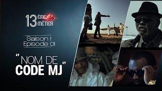 13 EME METIER Episode 01 ** Nom de code  MJ **