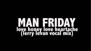 Play Love Honey, Love Heartache (By Man Friday, 12 Vocal Version)