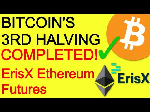 Bitcoin's 3rd Halving Completed – ErisX Physical Ethereum Futures – Flare XRP Smart Contracts