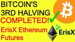 Bitcoin's 3rd Halving Completed - ErisX Physical Ethereum Futures - Flare XRP Smart Contracts