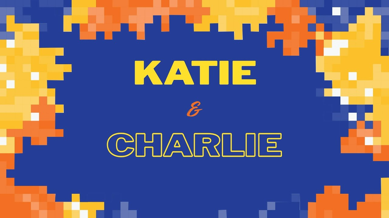 KATIE AND CHARLIE