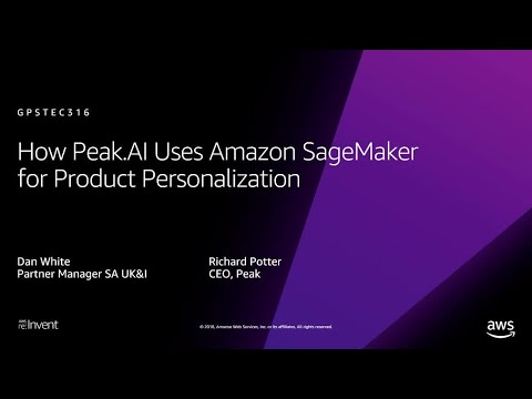 AWS re:Invent 2018: How Peak.AI Uses Amazon SageMaker for Product Personalization (GPSTEC316)