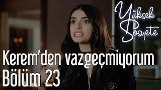 Yüksek Sosyete 23. Bölüm - Ben Kerem'den Vazgeçmiyorum