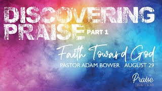 August 29th, 2021 | Discovering Praise - Part I - Faith Toward God | Pastor Adam Bower