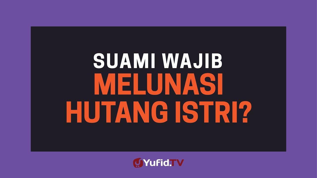 Melunasi Hutang Istri Bukan Kewajiban Suami Nafkah Istri Poster Dakwah Yufid Tv
