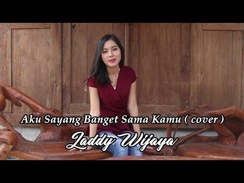 Aku sayang banget sama kamu  [ cover ]  by  LADDY WIJAYA
