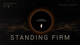 Standing Firm - Soaking in His Presence Vol 9 | Instrumental Worship