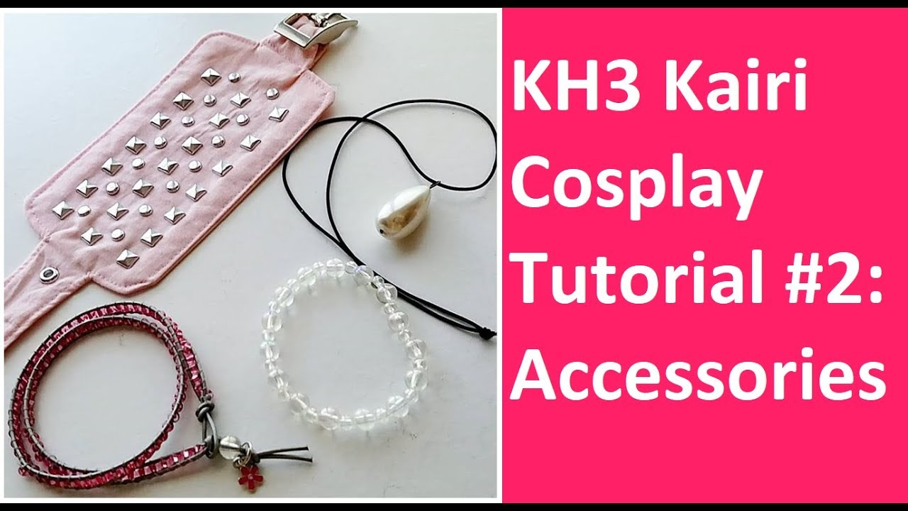 Kingdom Hearts 3 Kairi Cosplay Tutorial Part 2 Accessories Youtube