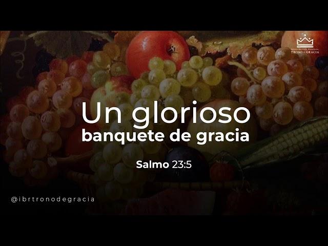 Un Glorioso Banquete de Gracia / SALMO 23:5 / Ps. Plinio Orozco