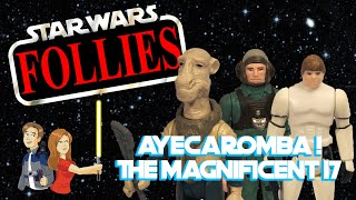 Star Wars Follies: AyecaROMBA! - The Magnificent 17 Vintage Kenner Toy Review