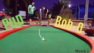 EPIC MINI GOLF MATCH for $$$!!! - Pup vs. Bob-O - Match 2 (MATCH PLAY)
