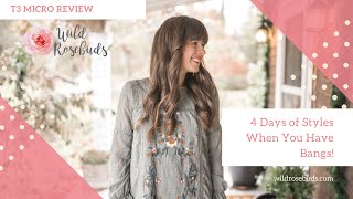 Wild Rosebuds | 4 Days Of Hairstyles With Bangs | T3 Micro Review