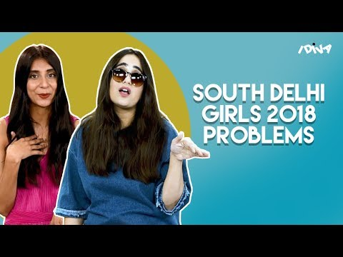 iDIVA - South Delhi Girls And Their 2018 Problems   iDIVA Comedy