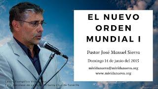 El nuevo orden mundial I / Pastor J. Manuel Sierra