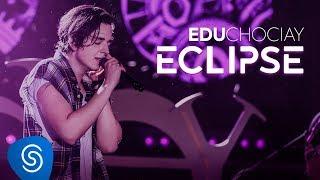 Edu Chociay - Eclipse (DVD Chociay) [Vídeo Oficial]