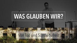 Von Sünde und Tod befreit - Was glauben wir? - Maiko Müller