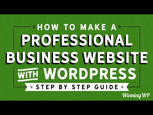 How To Make A Professional Business Website With WordPress – Step By Step – A Complete Guide (2018)!